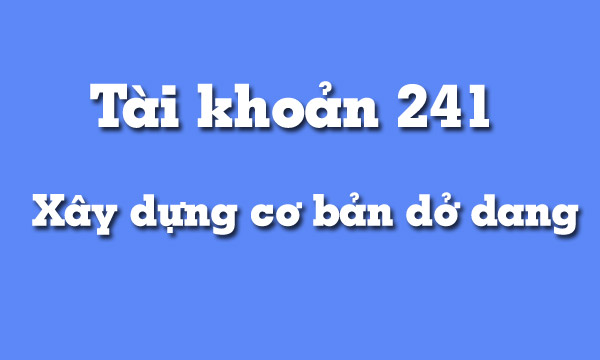 huong-dan-hach-toan-tai-khoan-241-xay-dung-co-ban-do-dang