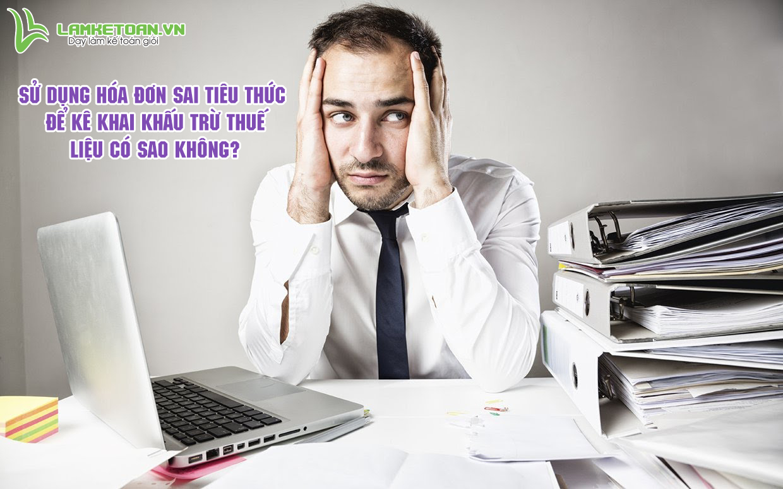 su-dung-hoa-don-sai-tieu-thuc-de-ke-khai-khau-tru-thue-co-phu-hop (2)