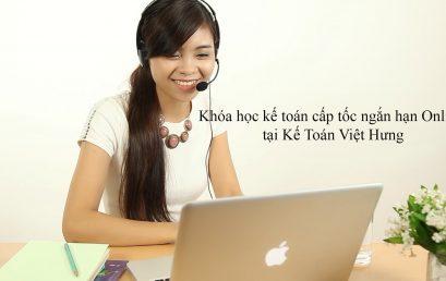 Khóa học kế toán cấp tốc ngắn hạn Online tại Kế Toán Việt Hưng