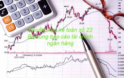 Chuẩn mực kế toán số 22: Trình bày bổ sung BCTC của ngân hàng và tổ chứng tài chính tương tự