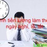 Cách tính tiền lương làm thêm giờ: ngày nghỉ, lễ, tết