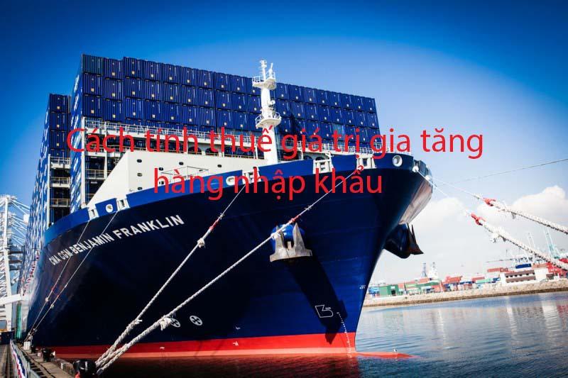 Cách tính thuế giá trị gia tăng hàng nhập khẩu