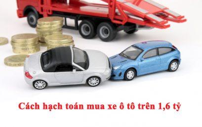 Cách hạch toán mua xe ô tô trên 1,6 tỷ