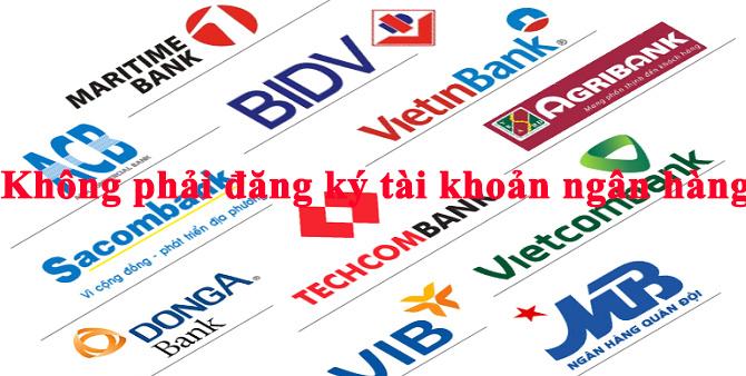 Không phải đăng ký tài khoản ngân hàng với cơ quan thuế