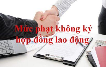 Mức phạt không ký hợp đồng lao động