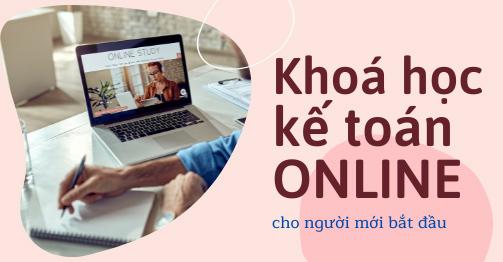 Khoá học kế toán online cho người mới bắt đầu hiệu quả